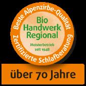 Siegel: Meisterbetrieb über 70 Jahre, seit 1948 Bio. Handwerk. Regional. Beste Alpenzirbe-Qualität, zertifizierte Schlafberatung